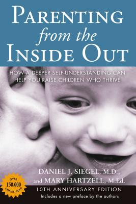 Parenting from the Inside Out: How a Deeper Self-Understanding Can Help You Raise Children Who Thrive: 10th Anniversary Edition Cover Image