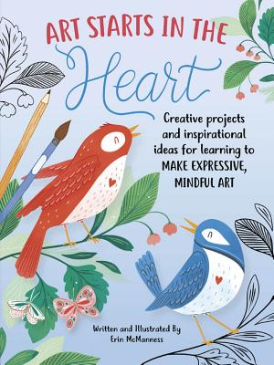 Art Starts in the Heart: Creative projects and inspirational ideas for learning to make expressive, mindful art Cover Image