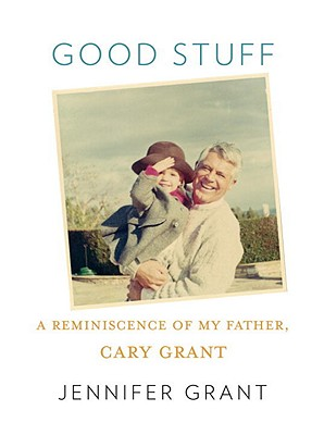 Good Stuff: A Reminiscence of My Father, Cary Grant Cover Image