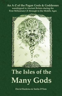 The Isles of the Many Gods: An A-Z of the Pagan Gods & Goddesses worshipped in Ancient Britain during the First Millennium CE through to the Middl Cover Image