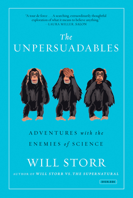 The Unpersuadables: Adventures with the Enemies of Science Cover Image