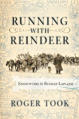 Running With Reindeer: Encounters In Russian Lapland Cover Image