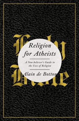 Religion for Atheists: A Non-Believer's Guide to the Uses of Religion Cover Image