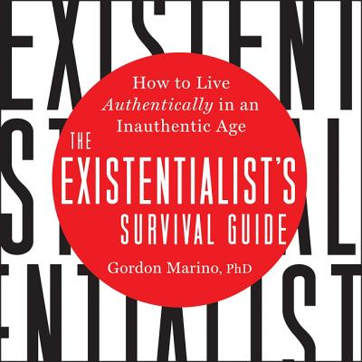 The Existentialist's Survival Guide Lib/E: How to Live Authentically in an Inauthentic Age Cover Image