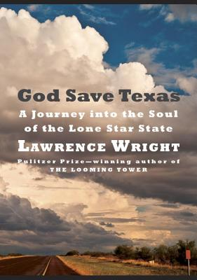 God Save Texas: A Journey Into the Soul of the Lone Star State cover image