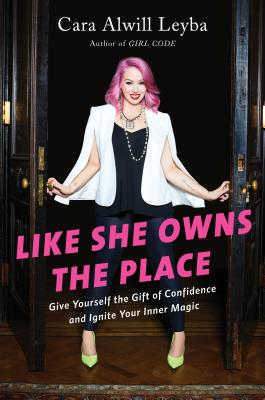 Like She Owns the Place: Give Yourself the Gift of Confidence and Ignite Your Inner Magic Cover Image
