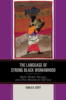 The Language of Strong Black Womanhood: Myths, Models, Messages, and a New Mandate for Self-Care Cover Image