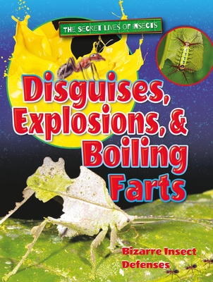 Disguises, Explosions, and Boiling Farts: Bizarre Insect Defenses (Secret Lives of Insects) Cover Image