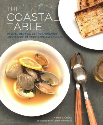 The Coastal Table: Recipes Inspired by the Farmlands and Seaside of Southern New England (Paperback) By Karen Covey, Cassandra Birocco