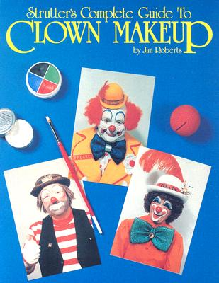 Strutter's Complete Guide to Clown Makeup Cover Image