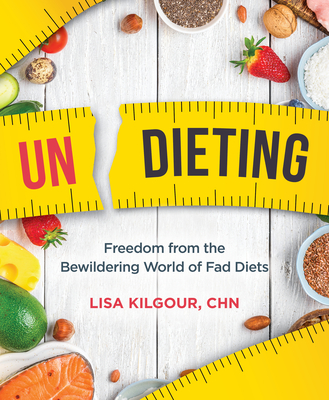 Undieting: Freedom from the Bewildering World of Fad Diets Cover Image