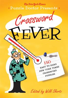 The New York Times Puzzle Doctor Presents Crossword Fever: 150 Easy to Hard New York Times Crossword Puzzles Cover Image