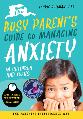 Cover for The Busy Parent's Guide to Managing Anxiety in Children and Teens