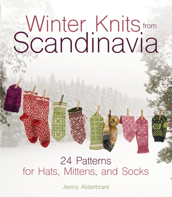 Winter Knits from Scandinavia: 24 Patterns for Hats, Mittens and Socks Cover Image