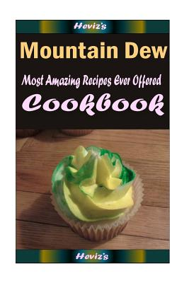 Mountain Dew Cookbook: 101 Delicious, Nutritious, Low Budget, Mouth Watering Cookbook Cover Image
