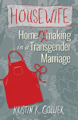 Housewife: Home-remaking in a Transgender Marriage Cover Image
