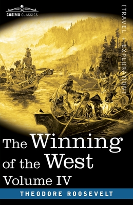 The Winning of the West, Vol. IV (in four volumes): Louisiana and the Northwest, 1791-1807 Cover Image