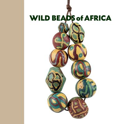 Wild Beads of Africa: Old Powderglass Beads from the Collection of Billy Steinberg Cover Image