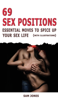 69 Sex Positions. Essential Moves to Spice Up Your Sex Life (with illustrations). Cover Image