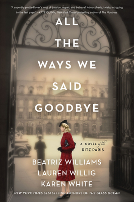 All the Ways We Said Goodbye: A Novel of the Ritz Paris Cover Image