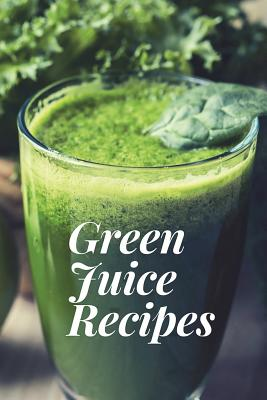 Green Juice Recipes Juicing Recipes Juicing Recipes For Weight Loss Juice Cleanse Recipes Healthy Juice Recipes Green Juice Cleanse C Paperback Children S Book World
