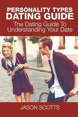 Personality Types Dating Guide: The Dating Guide To Understanding Your Date Cover Image