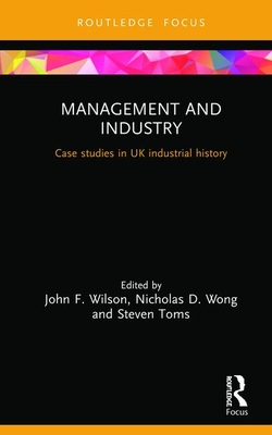 Management and Industry: Case Studies in UK Industrial History Cover Image