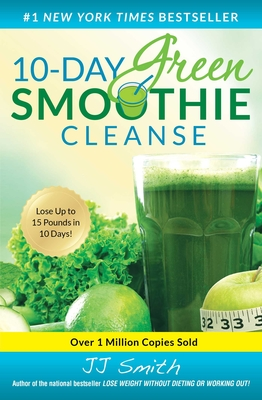 10-Day Green Smoothie Cleanse: Lose Up to 15 Pounds in 10 Days! Cover Image