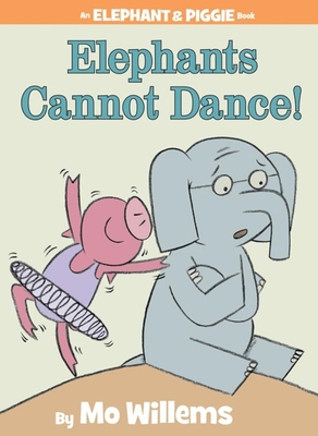 Elephants Cannot Dance! (An Elephant and Piggie Book) Cover Image