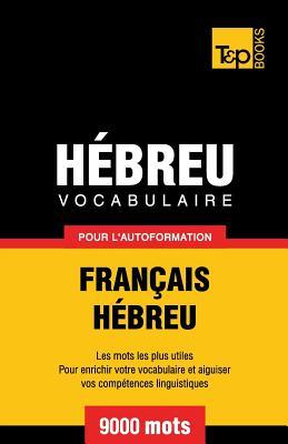 Vocabulaire Français-Hébreu pour l'autoformation - 9000 mots (French Collection #139) Cover Image