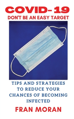 Covid- 19 Don't Be an Easy Target: Tips and Strategies to Reduce Your Chances of Getting Infected Cover Image