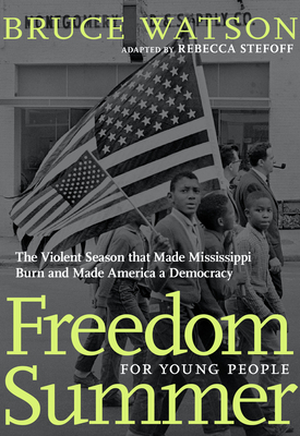 Freedom Summer For Young People: The Violent Season that Made Mississippi Burn and Made America a Democracy cover