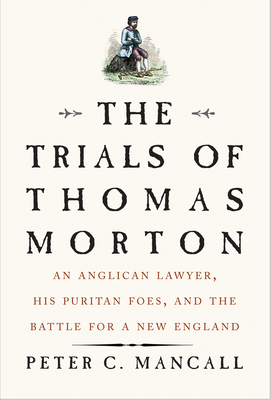 The Trials of Thomas Morton: An Anglican Lawyer, His Puritan Foes, and the Battle for a New England Cover Image