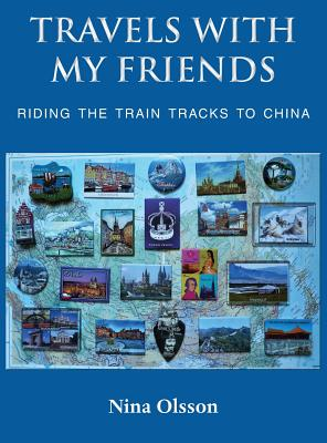 Travels With My Friends: Riding the train tracks to China Cover Image