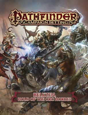 Pathfinder Campaign Setting: Belkzen, Hold of the Orc Hordes Cover Image