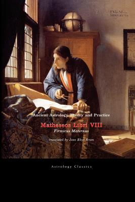 Ancient Astrology Theory and Practice: Matheseos Libri VIII Cover Image
