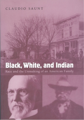 Black, White, and Indian: Race and the Unmaking of an American Family Cover Image