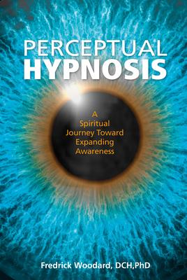 Perceptual Hypnosis: A Spiritual Journey Toward Expanding Awareness Cover Image