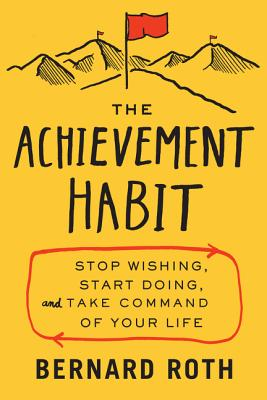 The Achievement Habit: Stop Wishing, Start Doing, and Take Command of Your Life Cover Image