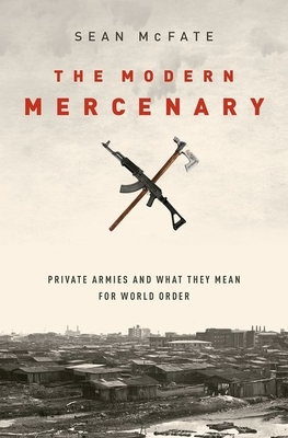 The Modern Mercenary: Private Armies and What They Mean for World Order Cover Image