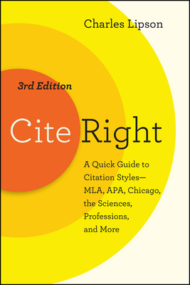 Cite Right, Third Edition: A Quick Guide to Citation Styles--MLA, APA, Chicago, the Sciences, Professions, and More (Chicago Guides to Writing, Editing, and Publishing) Cover Image
