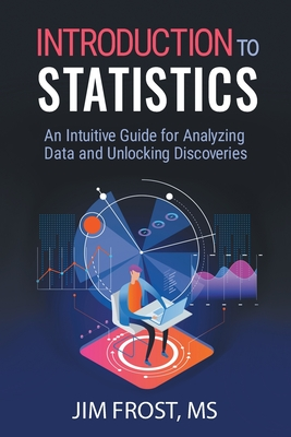 Introduction to Statistics: An Intuitive Guide for Analyzing Data and Unlocking Discoveries Cover Image