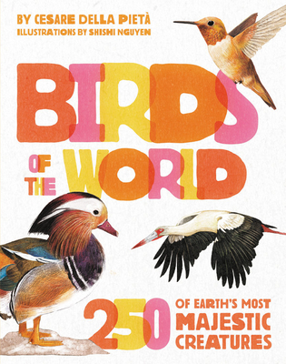 Birds of the World: 250 of Earth's Most Majestic Creatures Cover Image