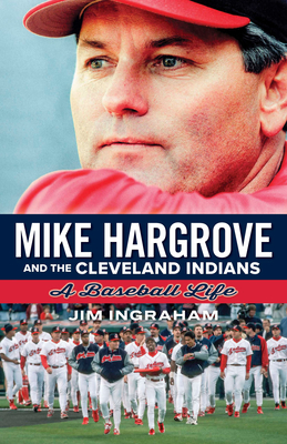 Mike Hargrove and the Cleveland Indians: A Baseball Life Cover Image