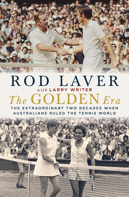 The Golden Era: The Extraordinary Two Decades When Australians Ruled the Tennis World Cover Image