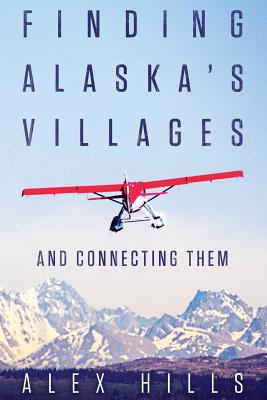 Finding Alaska's Villages: And Connecting Them Cover Image