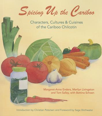 Spicing Up the Cariboo: Characters, Cultures & Cuisine of the Cariboo Chilcotin Cover Image