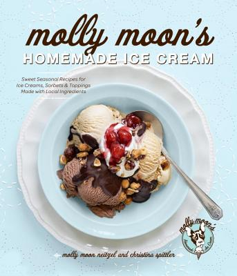 Molly Moon's Homemade Ice Cream: Sweet Seasonal Recipes for Ice Creams, Sorbets, and Toppings Made with Local Ingredients Cover Image