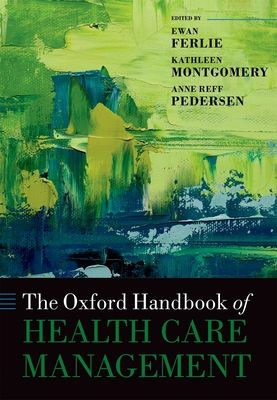 The Oxford Handbook of Health Care Management (Oxford Handbooks) Cover Image