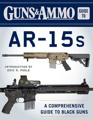 Guns & Ammo Guide to AR-15s: A Comprehensive Guide to Black Guns Cover Image